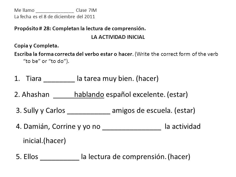Me llamo _______________ Clase 7IM La fecha es el 8 de diciembre del 2011 Propósito # 28: Completan la lectura de comprensión.