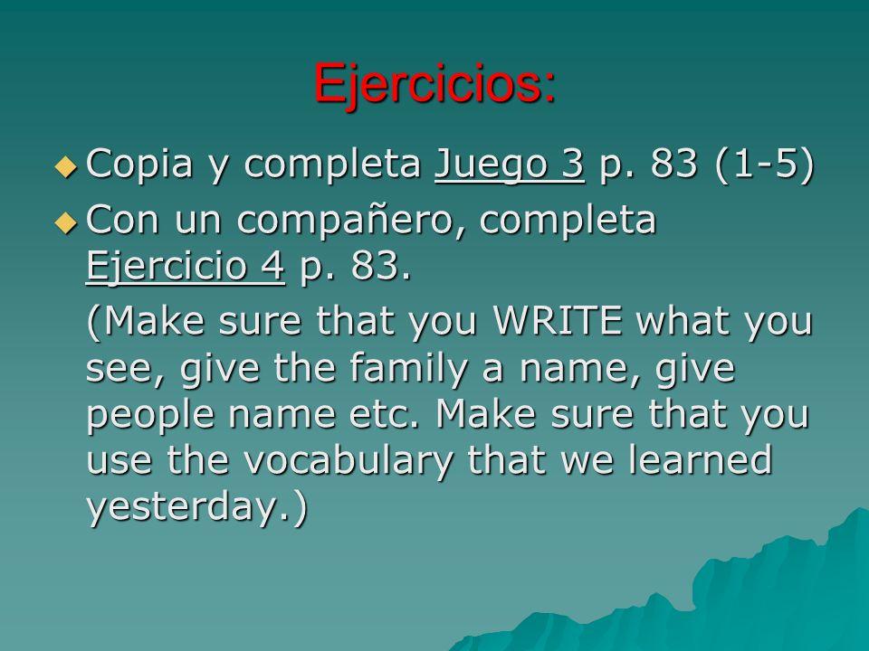 Ejercicios: Copia y completa Juego 3 p. 83 (1-5) Copia y completa Juego 3 p.