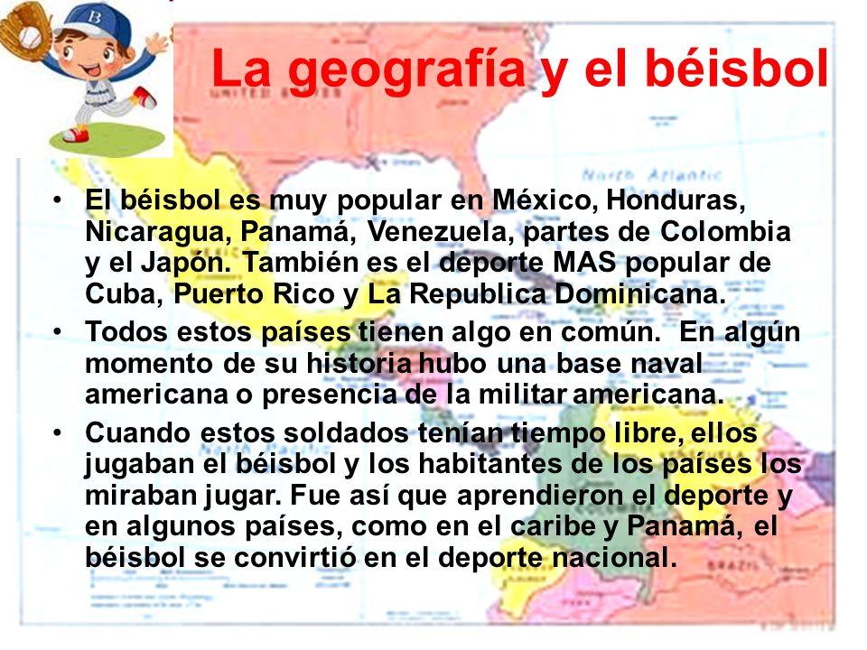 El béisbol es muy popular en México, Honduras, Nicaragua, Panamá, Venezuela, partes de Colombia y el Japón.