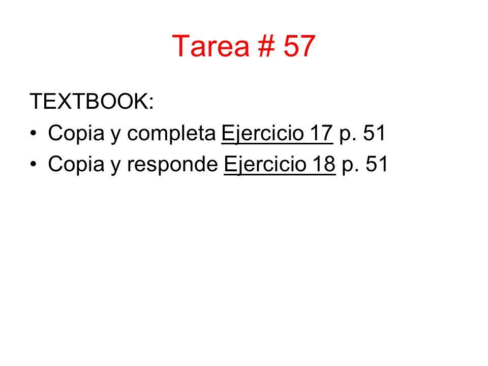 Tarea # 57 TEXTBOOK: Copia y completa Ejercicio 17 p. 51 Copia y responde Ejercicio 18 p. 51