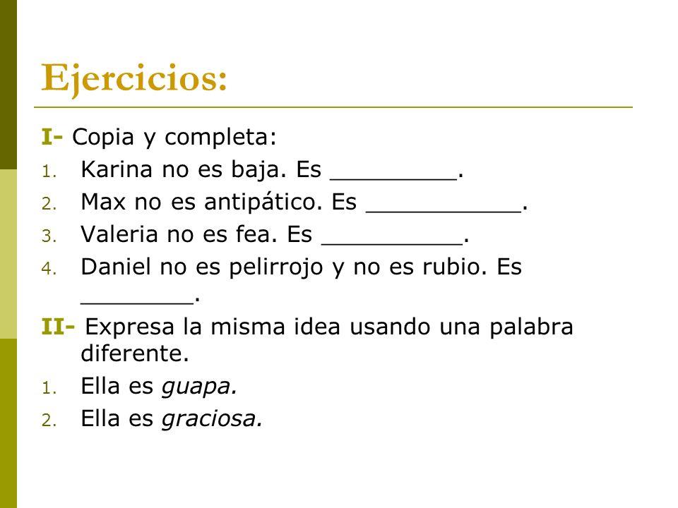 Ejercicios: I- Copia y completa: 1.Karina no es baja.