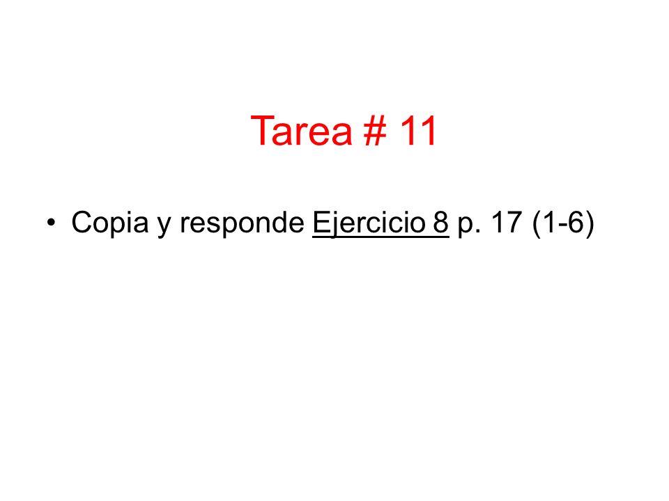 Copia y responde Ejercicio 8 p. 17 (1-6) Tarea # 11