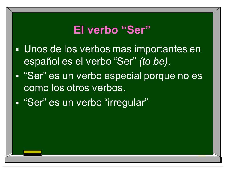 El verbo Ser Unos de los verbos mas importantes en español es el verbo Ser (to be). Ser es un verbo especial porque no es como los otros verbos. Ser e