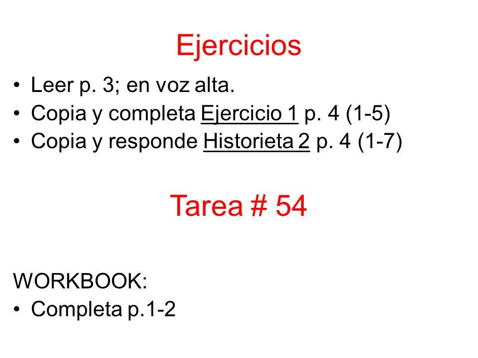 Leer p. 3; en voz alta. Copia y completa Ejercicio 1 p. 4 (1-5) Copia y responde Historieta 2 p. 4 (1-7) WORKBOOK: Completa p.1-2 Ejercicios Tarea # 5