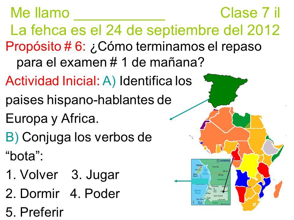 Me llamo ___________ Clase 7 il La fehca es el 24 de septiembre del 2012 Propósito # 6: ¿Cómo terminamos el repaso para el examen # 1 de mañana.