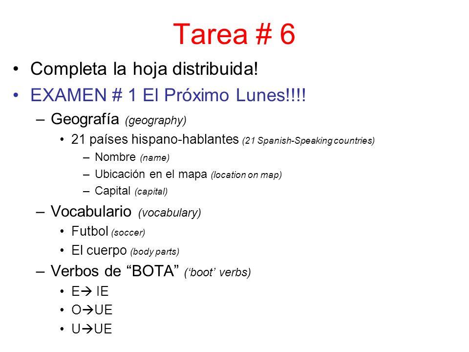 Tarea # 6 Completa la hoja distribuida! EXAMEN # 1 El Próximo Lunes!!!! –Geografía (geography) 21 países hispano-hablantes (21 Spanish-Speaking countr