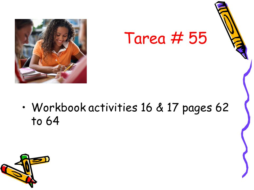 Tarea # 55 Workbook activities 16 & 17 pages 62 to 64