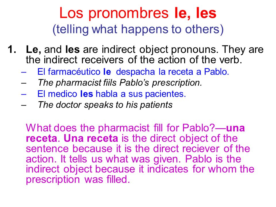 Los pronombres le, les (telling what happens to others) 1.Le, and les are indirect object pronouns.