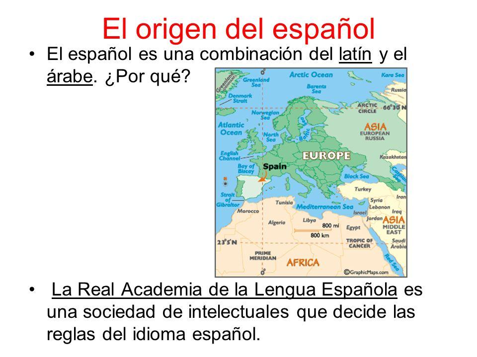 El origen del español El español es una combinación del latín y el árabe.