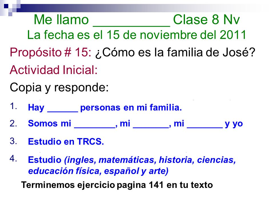 Me llamo __________ Clase 8 Nv La fecha es el 15 de noviembre del 2011 Propósito # 15: ¿Cómo es la familia de José.