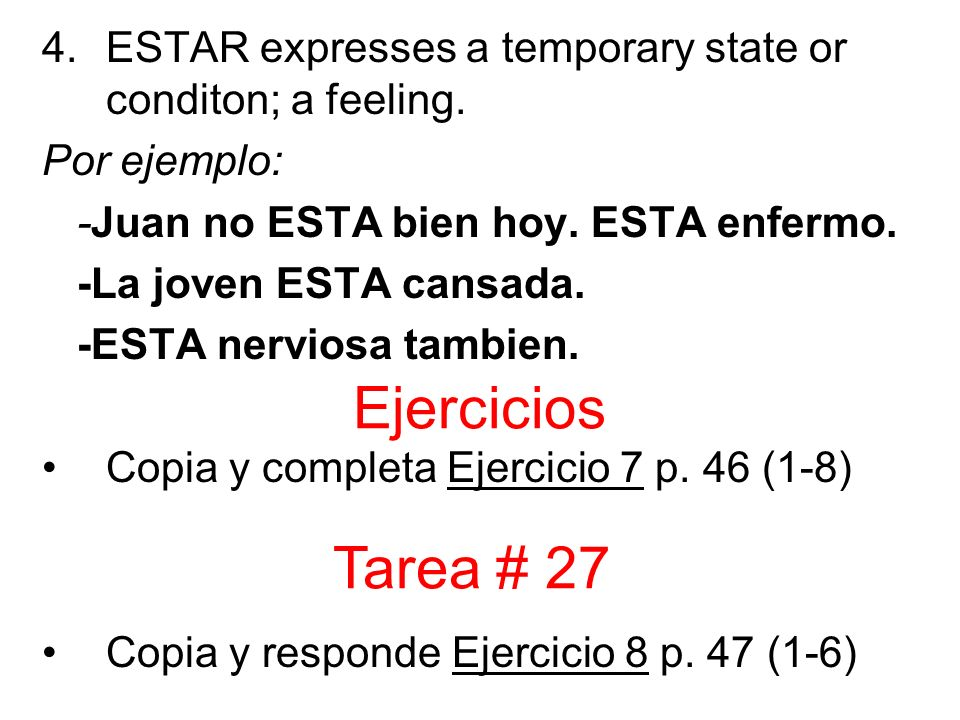 4.ESTAR expresses a temporary state or conditon; a feeling.