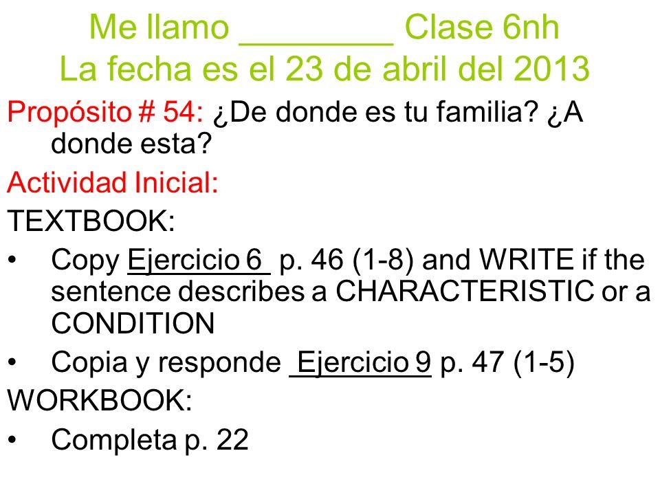 Me llamo ________ Clase 6nh La fecha es el 23 de abril del 2013 Propósito # 54: ¿De donde es tu familia.