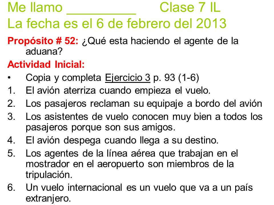 Me llamo _________ Clase 7 IL La fecha es el 6 de febrero del 2013 Propósito # 52: ¿Qué esta haciendo el agente de la aduana.