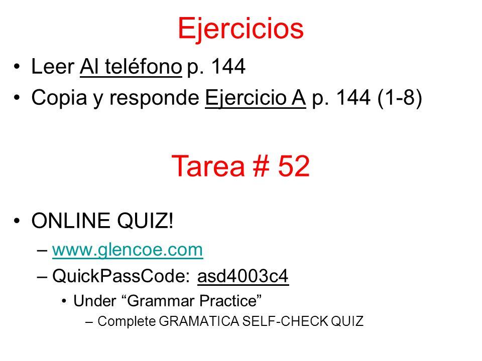 Ejercicios Leer Al teléfono p. 144 Copia y responde Ejercicio A p. 144 (1-8) ONLINE QUIZ! –www.glencoe.comwww.glencoe.com –QuickPassCode: asd4003c4 Un