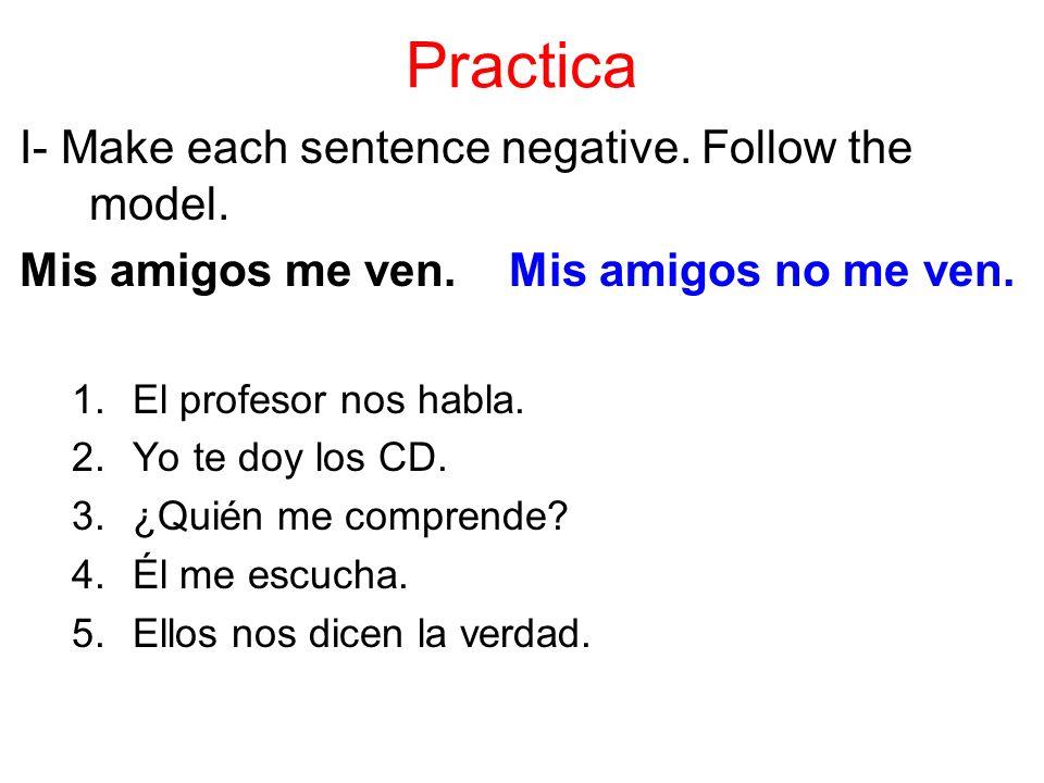 Practica I- Make each sentence negative.Follow the model.