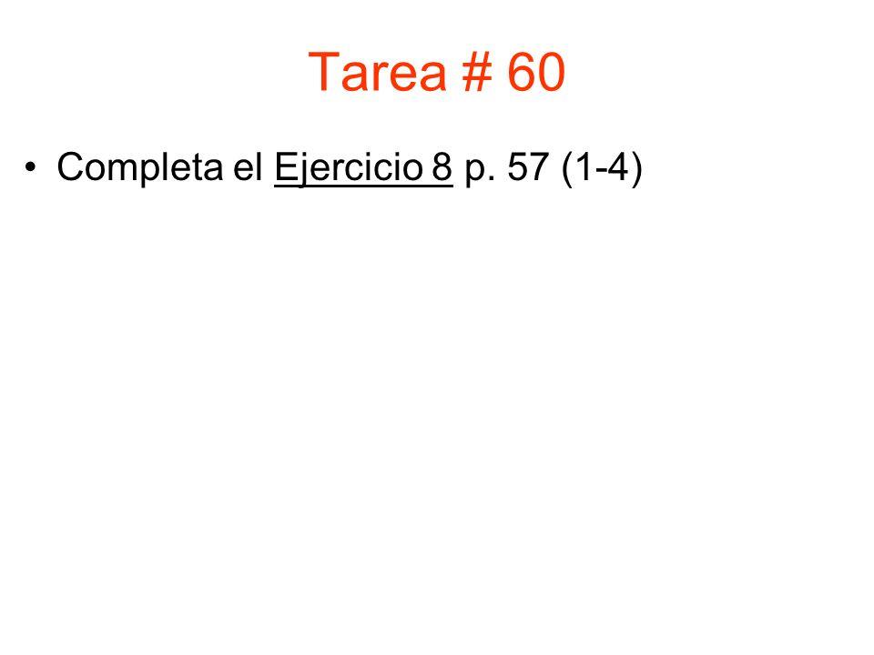 Tarea # 60 Completa el Ejercicio 8 p. 57 (1-4)