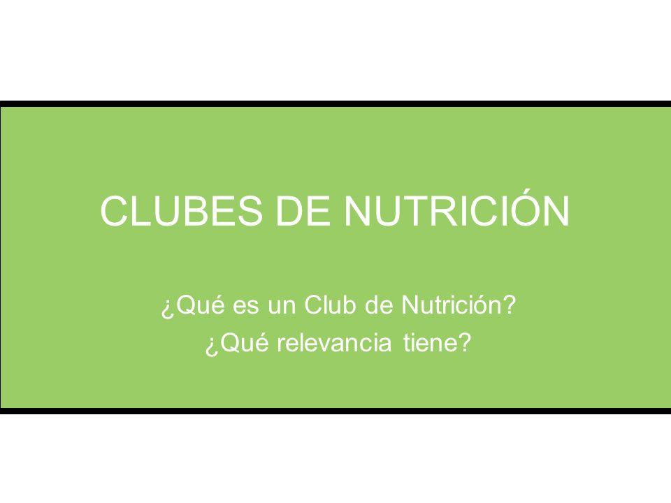 CLUBES DE NUTRICIÓN ¿Qué es un Club de Nutrición? ¿Qué relevancia tiene?