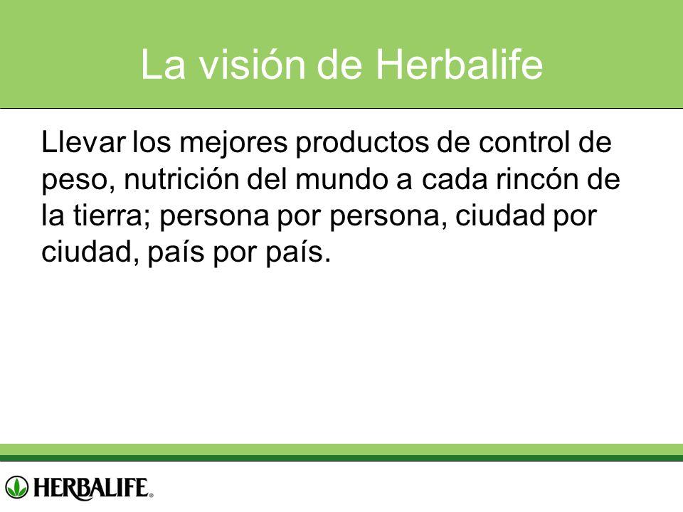 La visión de Herbalife Llevar los mejores productos de control de peso, nutrición del mundo a cada rincón de la tierra; persona por persona, ciudad po
