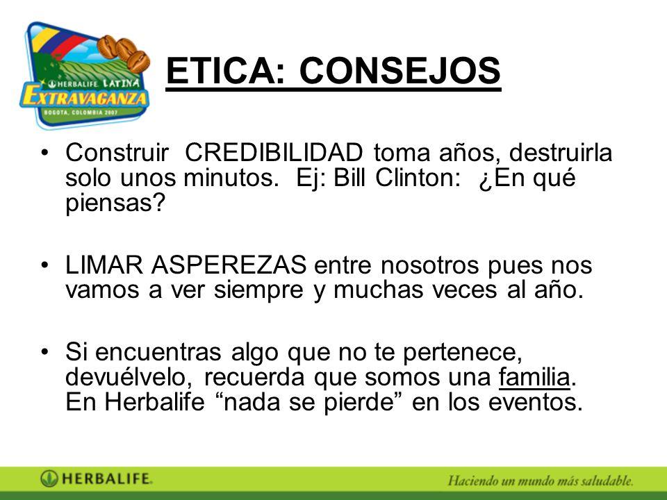 ETICA: CONSEJOS Construir CREDIBILIDAD toma años, destruirla solo unos minutos. Ej: Bill Clinton: ¿En qué piensas? LIMAR ASPEREZAS entre nosotros pues