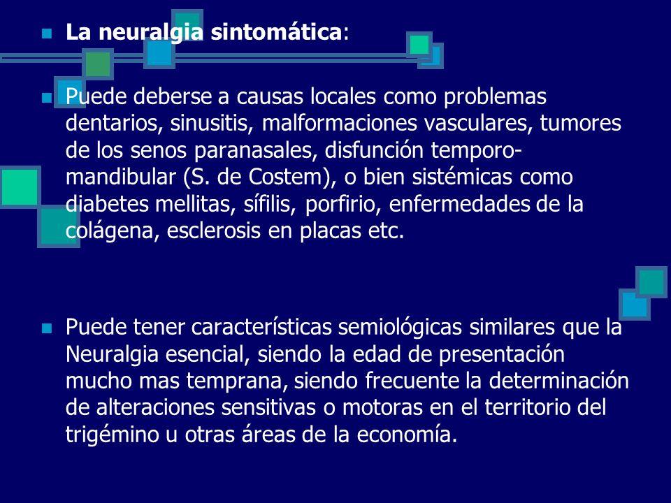 La neuralgia sintomática: Puede deberse a causas locales como problemas dentarios, sinusitis, malformaciones vasculares, tumores de los senos paranasa