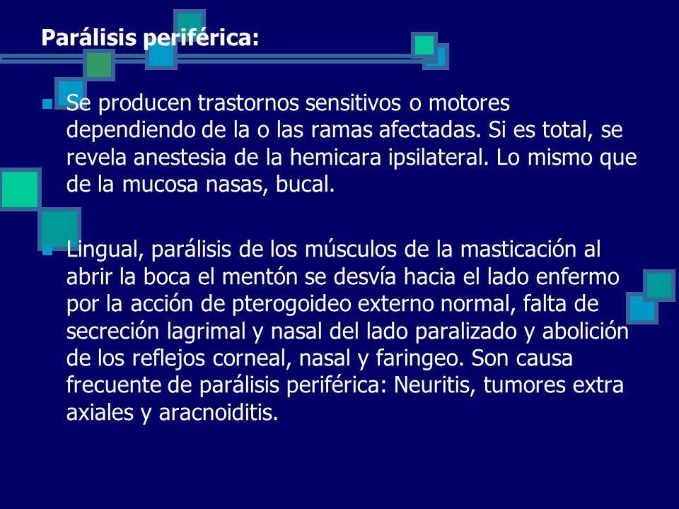 Parálisis periférica: Se producen trastornos sensitivos o motores dependiendo de la o las ramas afectadas. Si es total, se revela anestesia de la hemi