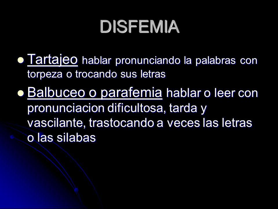 DISFEMIA Tartajeo hablar pronunciando la palabras con torpeza o trocando sus letras Tartajeo hablar pronunciando la palabras con torpeza o trocando su