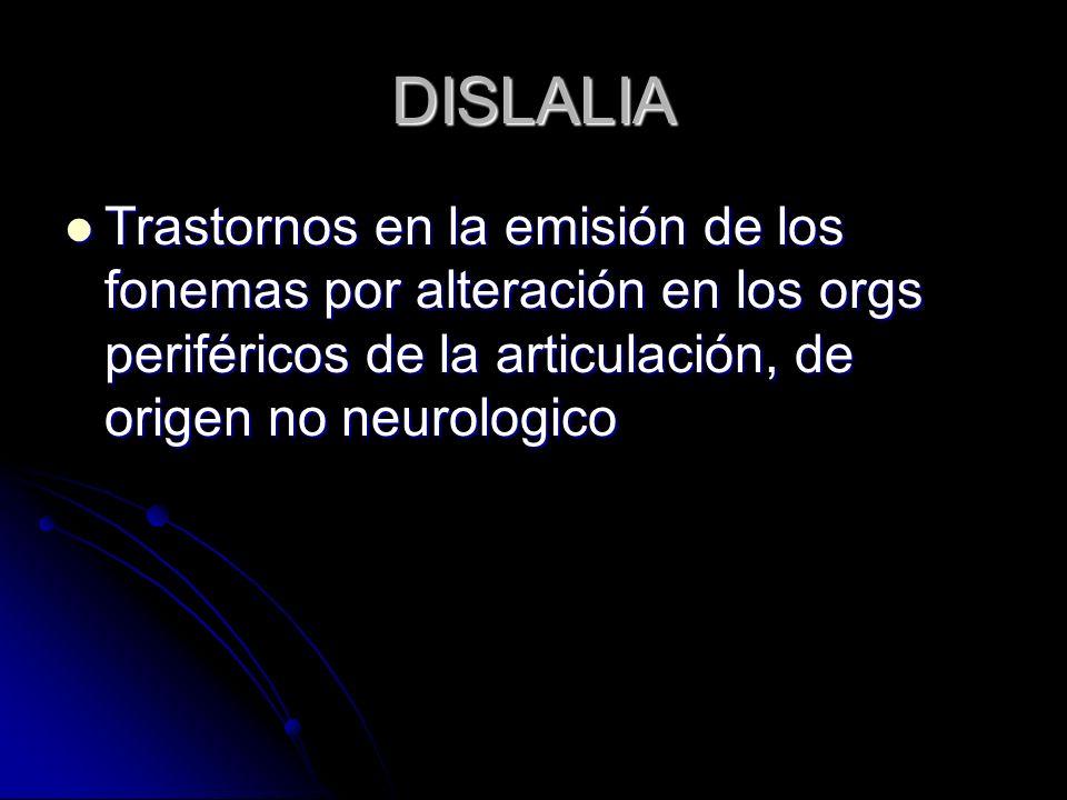 DISLALIA Trastornos en la emisión de los fonemas por alteración en los orgs periféricos de la articulación, de origen no neurologico Trastornos en la