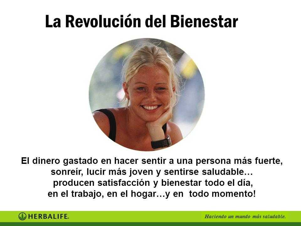 Haciendo un mundo más saludable. La Revolución del Bienestar El dinero gastado en hacer sentir a una persona más fuerte, sonreír, lucir más joven y se
