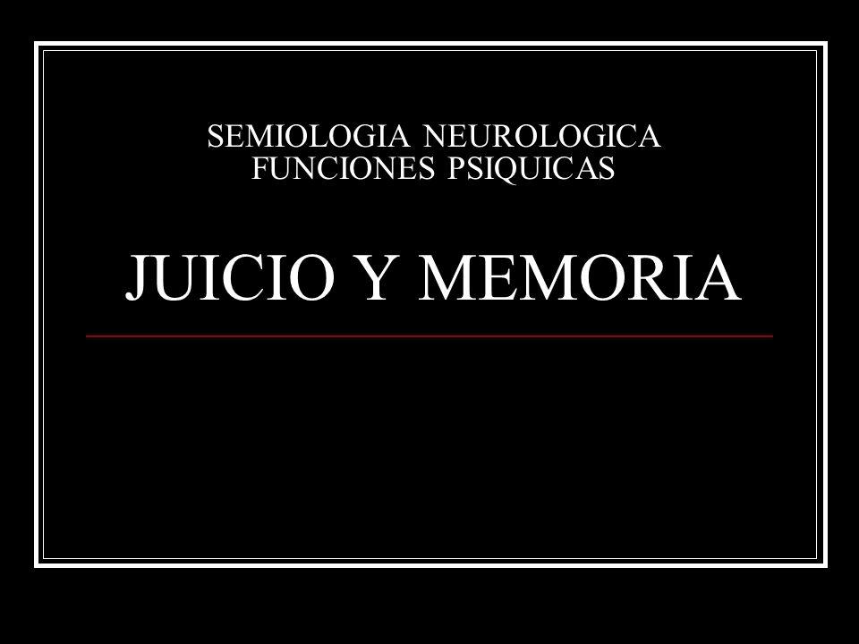 SEMIOLOGIA NEUROLOGICA FUNCIONES PSIQUICAS JUICIO Y MEMORIA