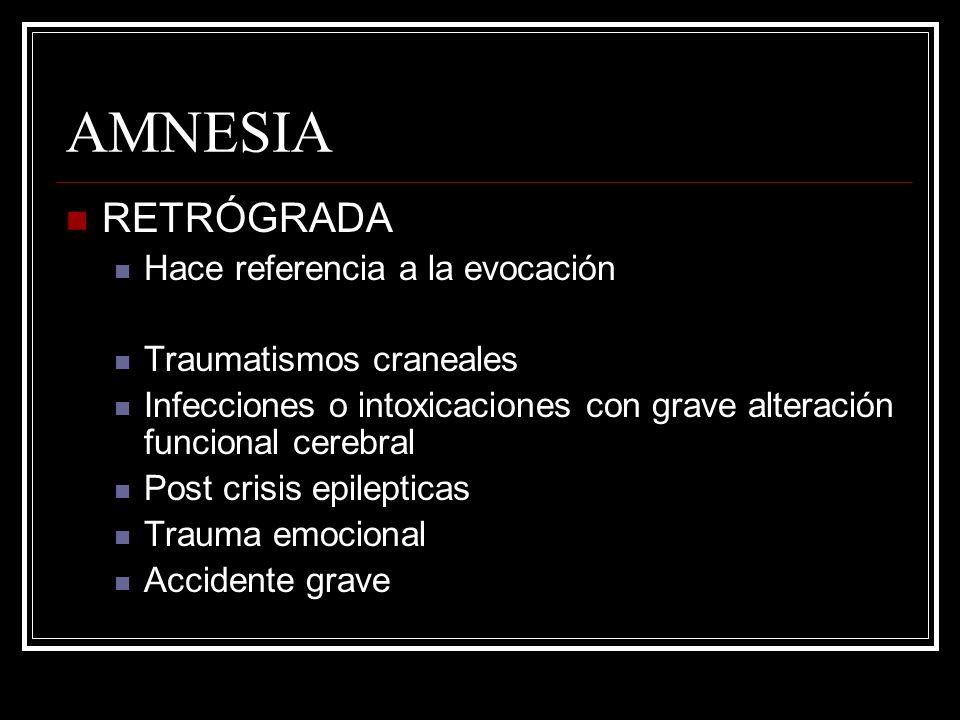 AMNESIA RETRÓGRADA Hace referencia a la evocación Traumatismos craneales Infecciones o intoxicaciones con grave alteración funcional cerebral Post cri
