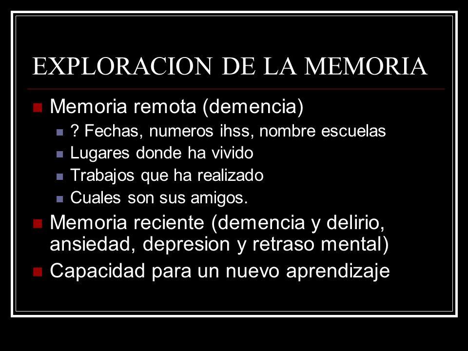 EXPLORACION DE LA MEMORIA Memoria remota (demencia) ? Fechas, numeros ihss, nombre escuelas Lugares donde ha vivido Trabajos que ha realizado Cuales s