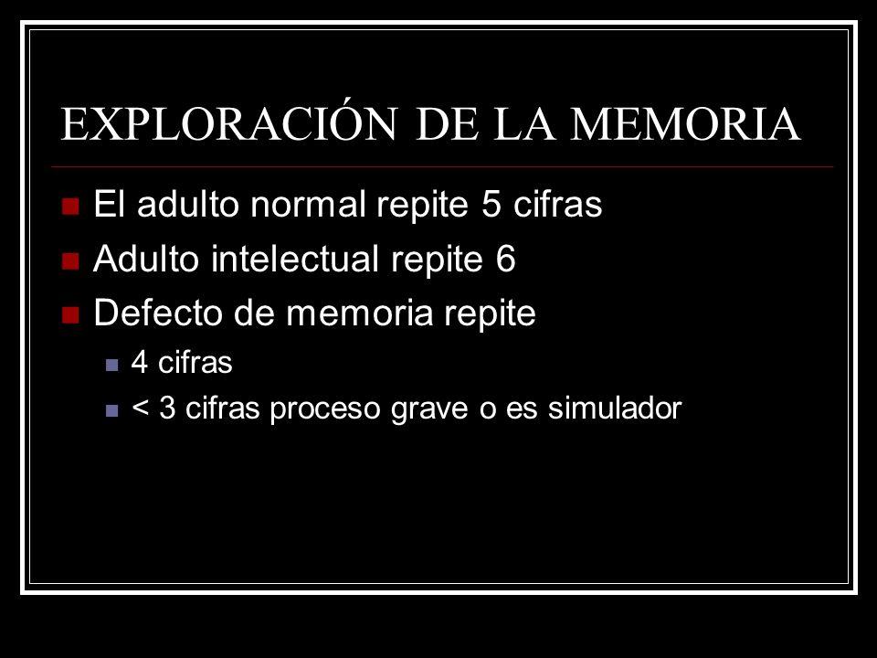 EXPLORACIÓN DE LA MEMORIA El adulto normal repite 5 cifras Adulto intelectual repite 6 Defecto de memoria repite 4 cifras < 3 cifras proceso grave o e