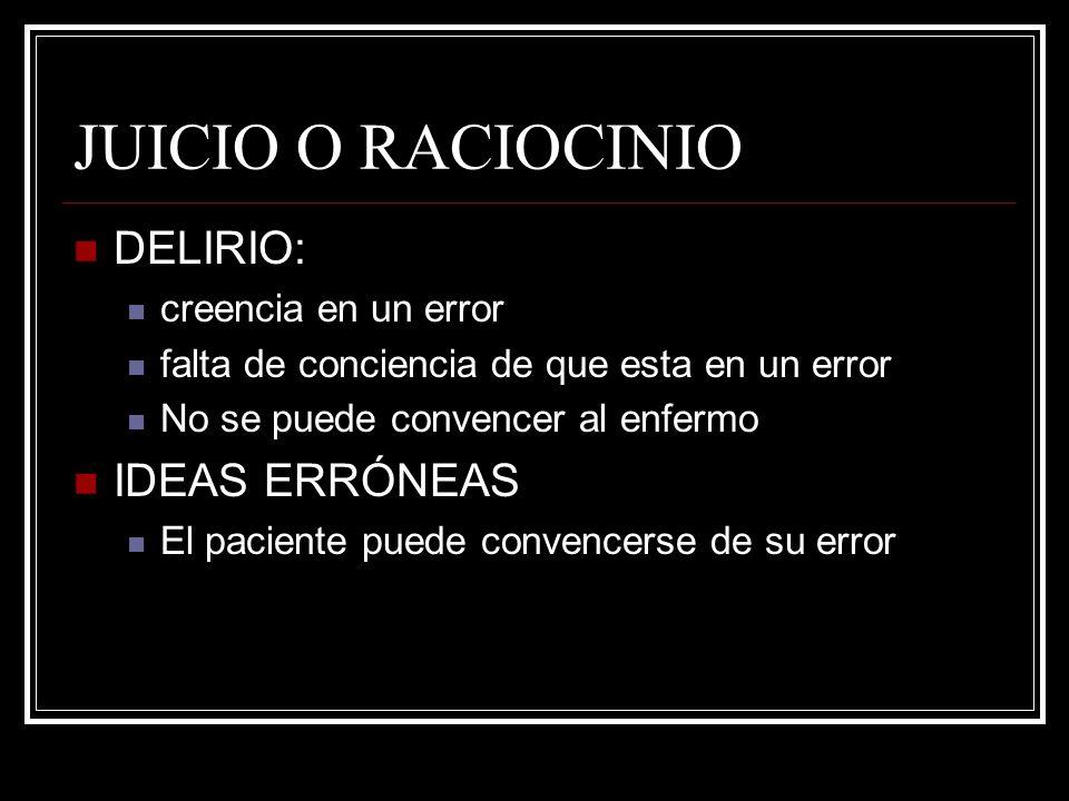 JUICIO O RACIOCINIO DELIRIO: creencia en un error falta de conciencia de que esta en un error No se puede convencer al enfermo IDEAS ERRÓNEAS El pacie