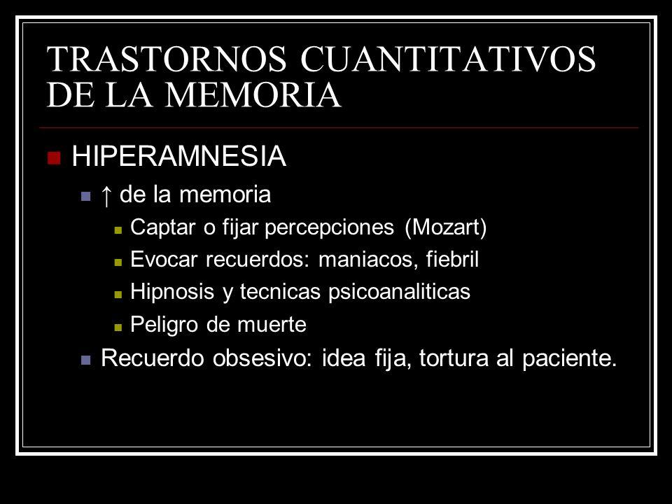 TRASTORNOS CUANTITATIVOS DE LA MEMORIA HIPERAMNESIA de la memoria Captar o fijar percepciones (Mozart) Evocar recuerdos: maniacos, fiebril Hipnosis y