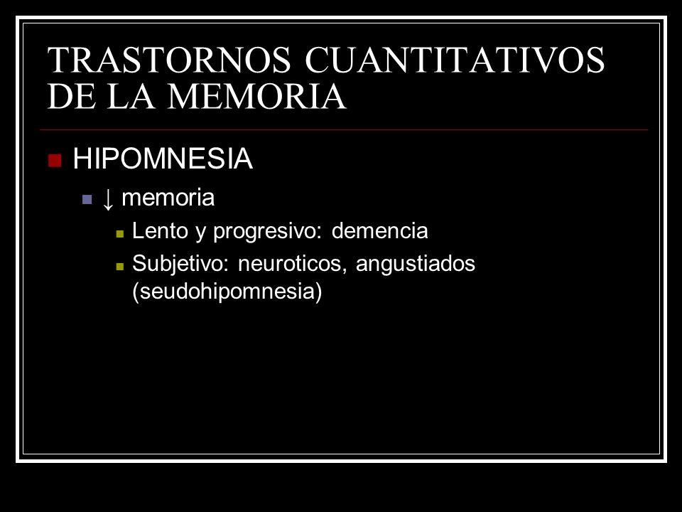TRASTORNOS CUANTITATIVOS DE LA MEMORIA HIPOMNESIA memoria Lento y progresivo: demencia Subjetivo: neuroticos, angustiados (seudohipomnesia)