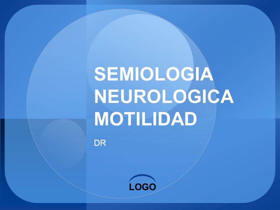 LOGO SEMIOLOGIA NEUROLOGICA MOTILIDAD DR