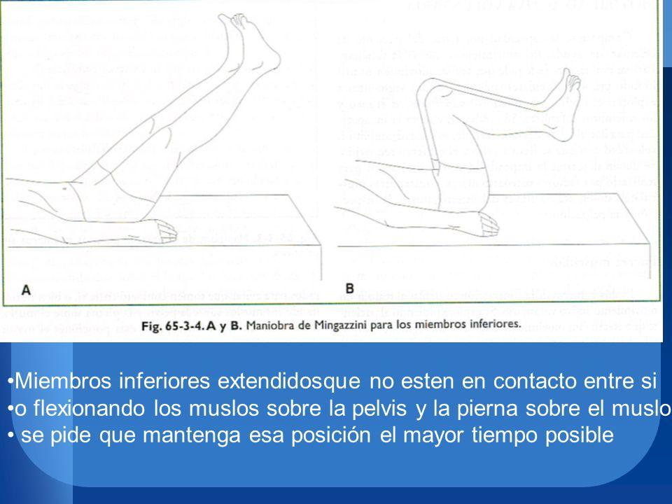 Miembros inferiores extendidosque no esten en contacto entre si o flexionando los muslos sobre la pelvis y la pierna sobre el muslo se pide que manten