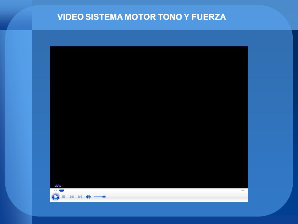 VIDEO SISTEMA MOTOR TONO Y FUERZA