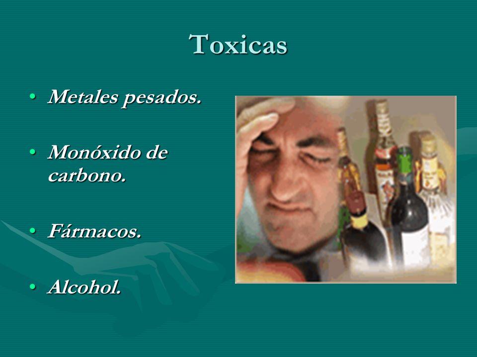 Toxicas Metales pesados.Metales pesados. Monóxido de carbono.Monóxido de carbono. Fármacos.Fármacos. Alcohol.Alcohol.