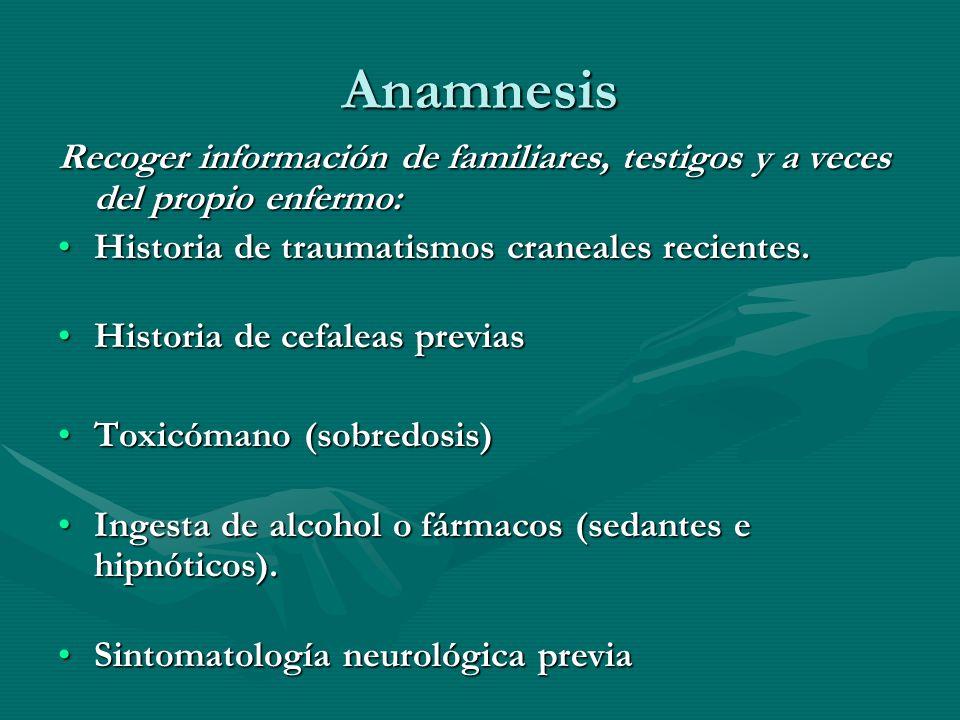 Anamnesis Recoger información de familiares, testigos y a veces del propio enfermo: Historia de traumatismos craneales recientes.Historia de traumatis