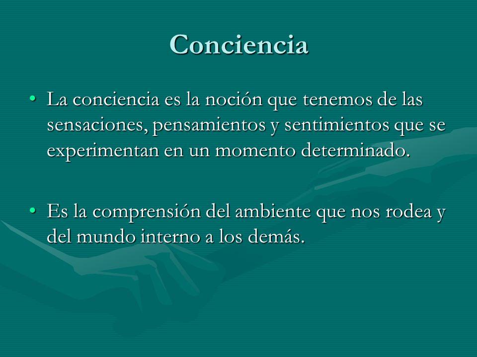 Conciencia La conciencia es la noción que tenemos de las sensaciones, pensamientos y sentimientos que se experimentan en un momento determinado.La con