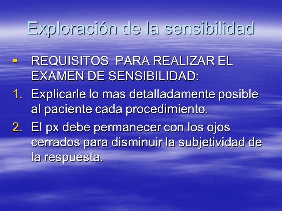 Exploración de la sensibilidad REQUISITOS PARA REALIZAR EL EXAMEN DE SENSIBILIDAD: REQUISITOS PARA REALIZAR EL EXAMEN DE SENSIBILIDAD: 1.Explicarle lo