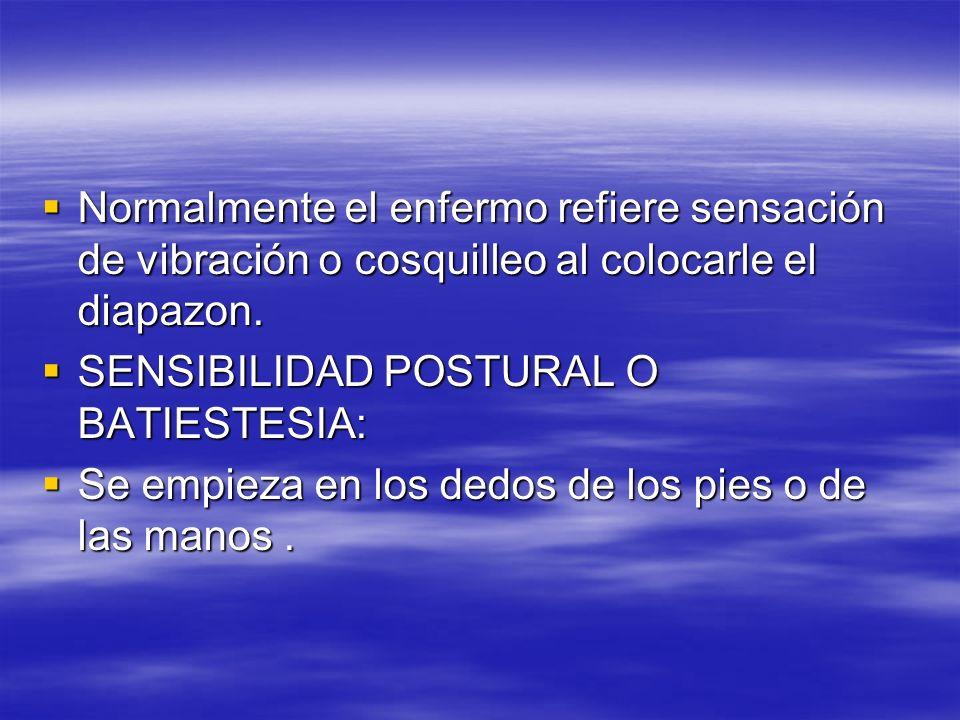 Normalmente el enfermo refiere sensación de vibración o cosquilleo al colocarle el diapazon. Normalmente el enfermo refiere sensación de vibración o c