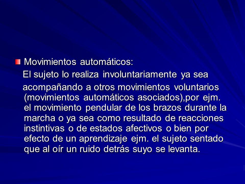 Movimientos automáticos: El sujeto lo realiza involuntariamente ya sea El sujeto lo realiza involuntariamente ya sea acompañando a otros movimientos v