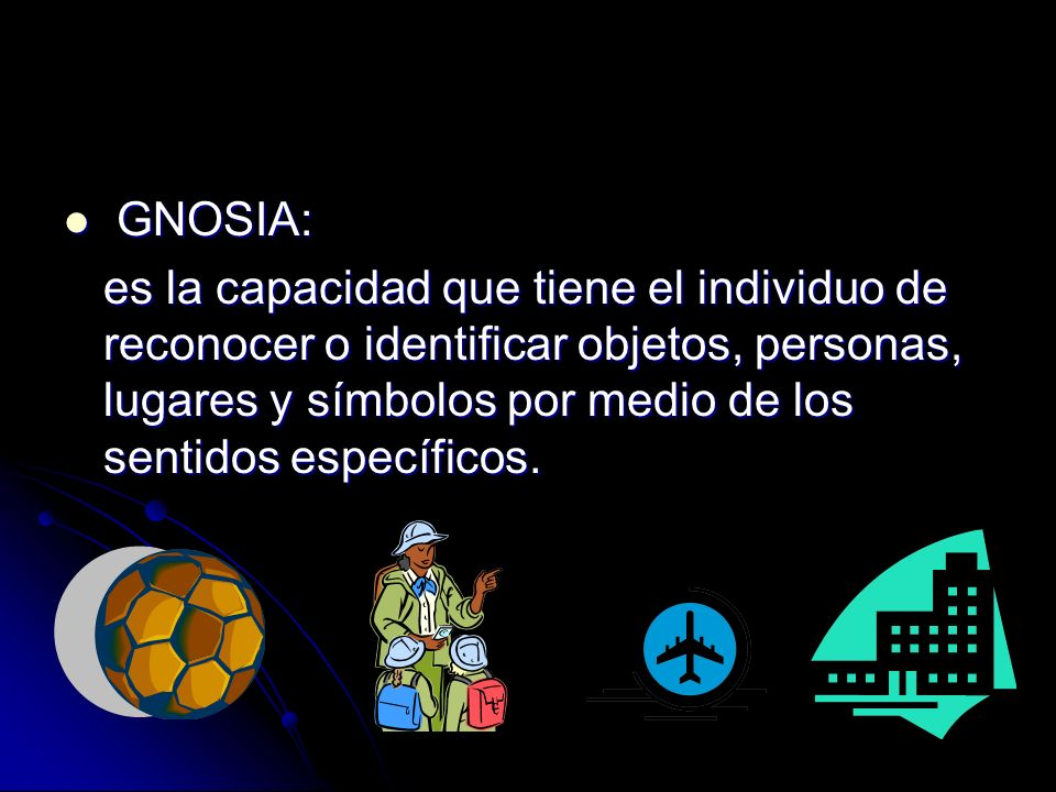 GNOSIA: GNOSIA: es la capacidad que tiene el individuo de reconocer o identificar objetos, personas, lugares y símbolos por medio de los sentidos espe