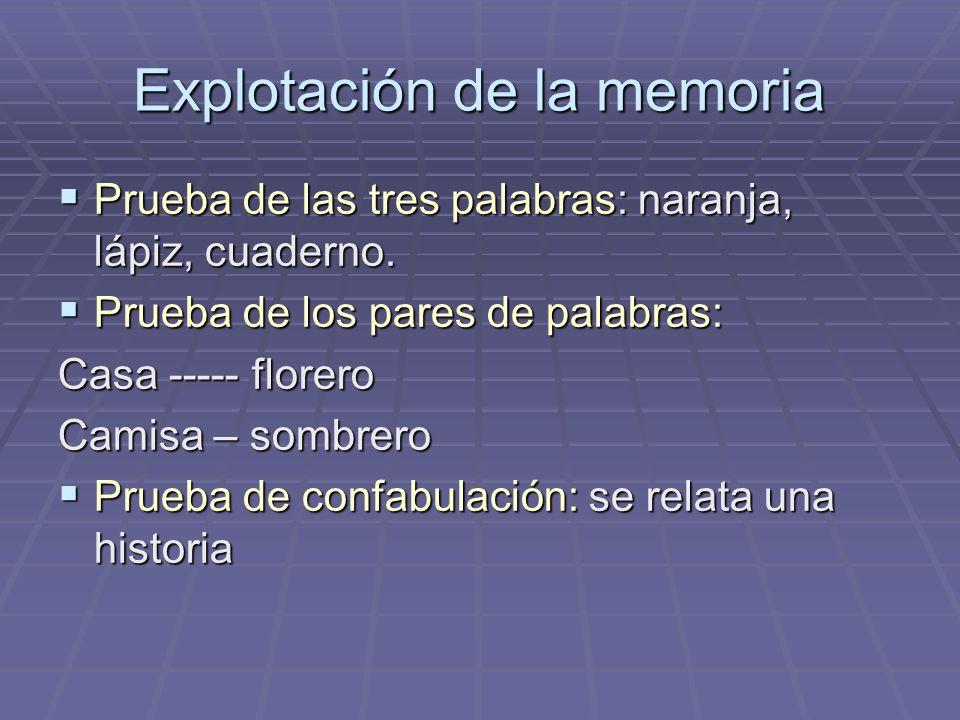 Explotación de la memoria Prueba de las tres palabras: naranja, lápiz, cuaderno. Prueba de las tres palabras: naranja, lápiz, cuaderno. Prueba de los