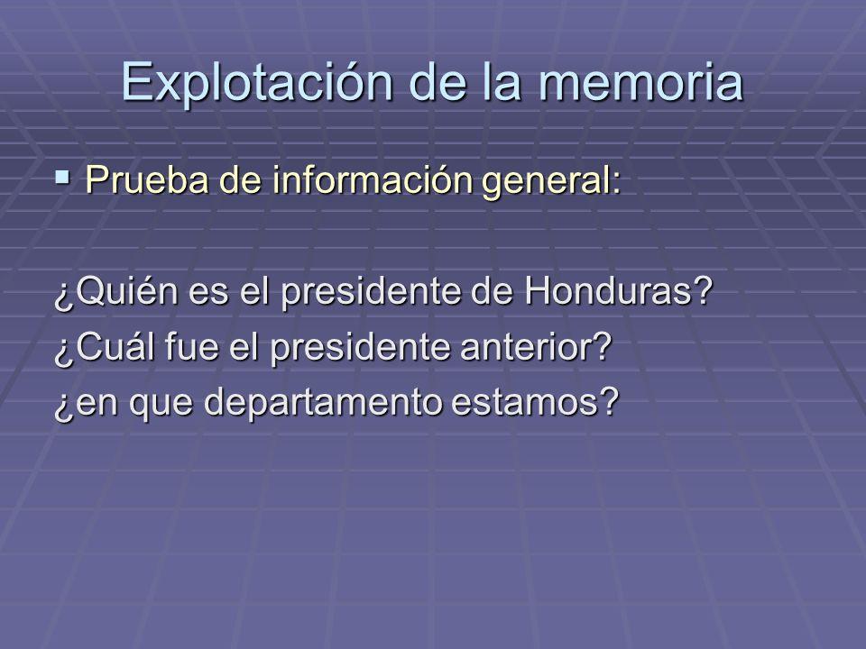 Explotación de la memoria Prueba de información general: Prueba de información general: ¿Quién es el presidente de Honduras? ¿Cuál fue el presidente a