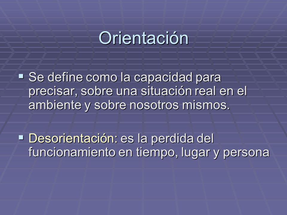Orientación Se define como la capacidad para precisar, sobre una situación real en el ambiente y sobre nosotros mismos. Se define como la capacidad pa