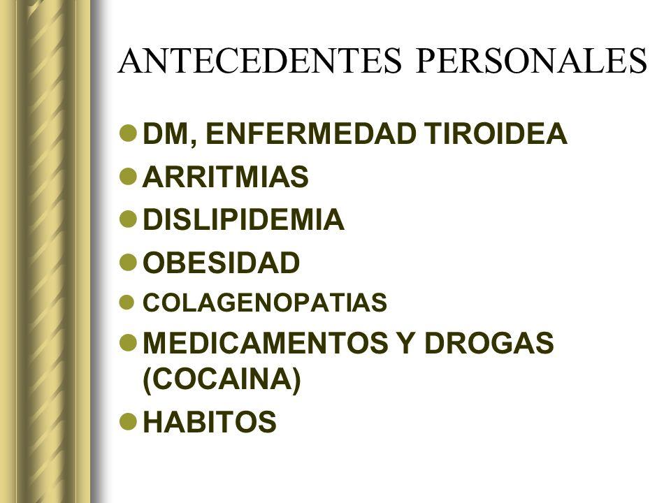 DM, ENFERMEDAD TIROIDEA ARRITMIAS DISLIPIDEMIA OBESIDAD COLAGENOPATIAS MEDICAMENTOS Y DROGAS (COCAINA) HABITOS
