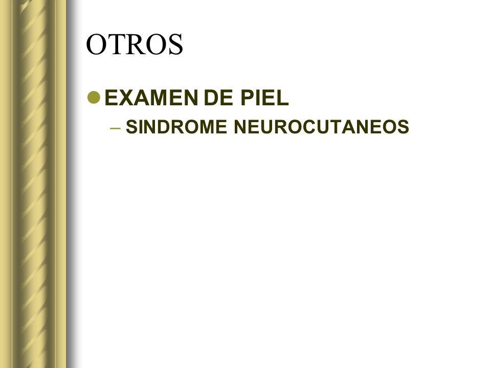 OTROS EXAMEN DE PIEL –SINDROME NEUROCUTANEOS